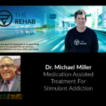 Dr. Michael Miller: Medication Assisted Treatment For Stimulant Addiction