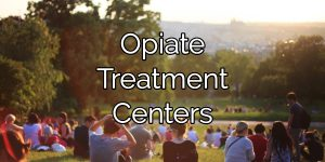 Opiate Treatment Centers: Which kind is right for you?