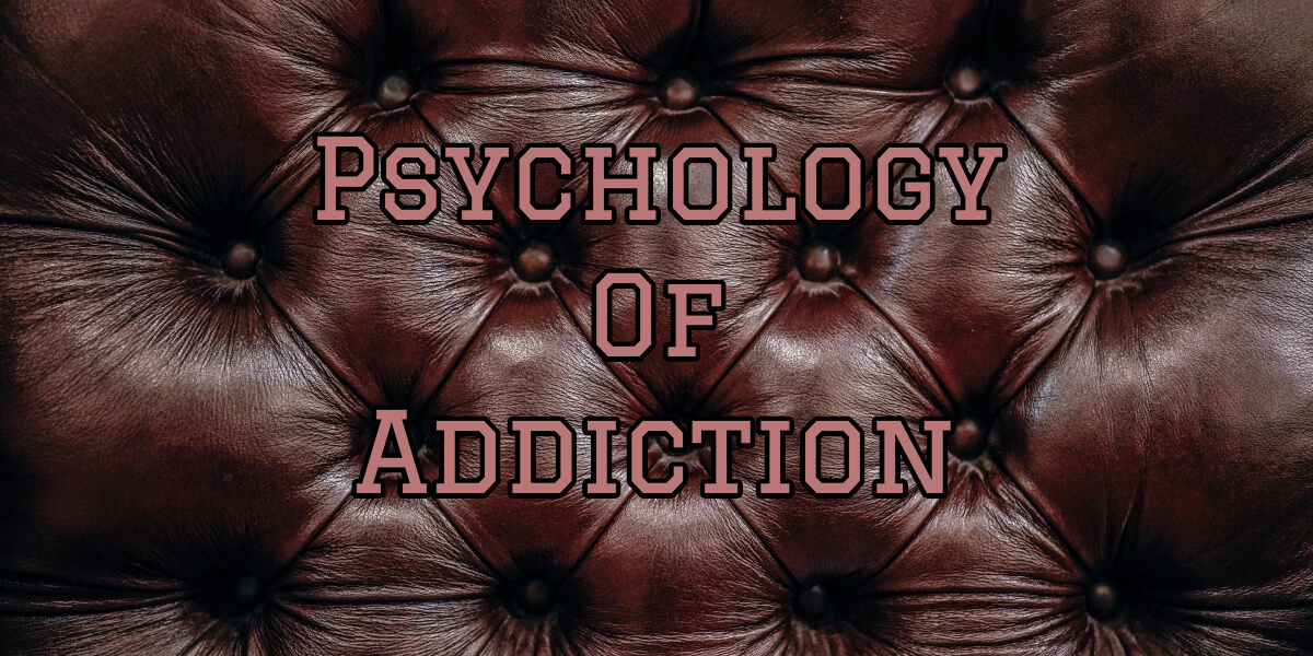 Psychology of Addiction: The Other Side Of Medical Addiction Treatment
