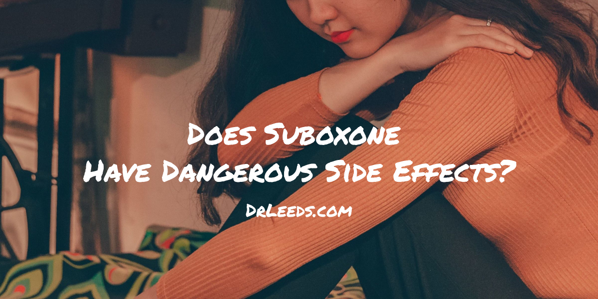 What Are The Worst Suboxone Side Effects?