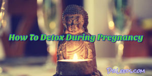 Do You Know How to Detox Drugs Out of Your System When Pregnant?