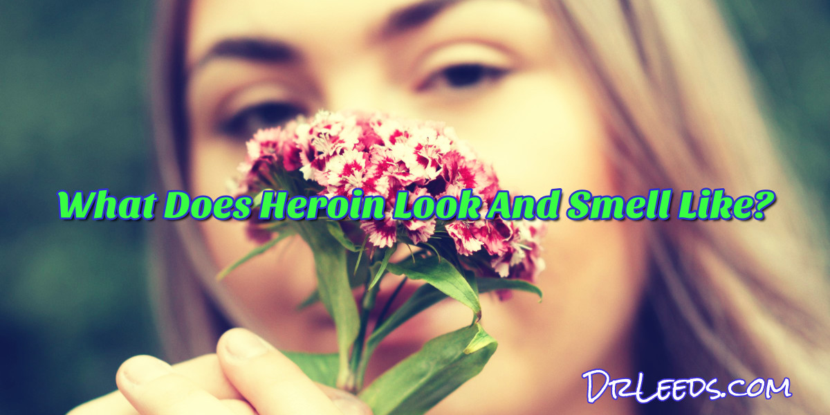 What Does Heroin Look And Smell Like? What does Heroin Smell Like When You Are Addicted?